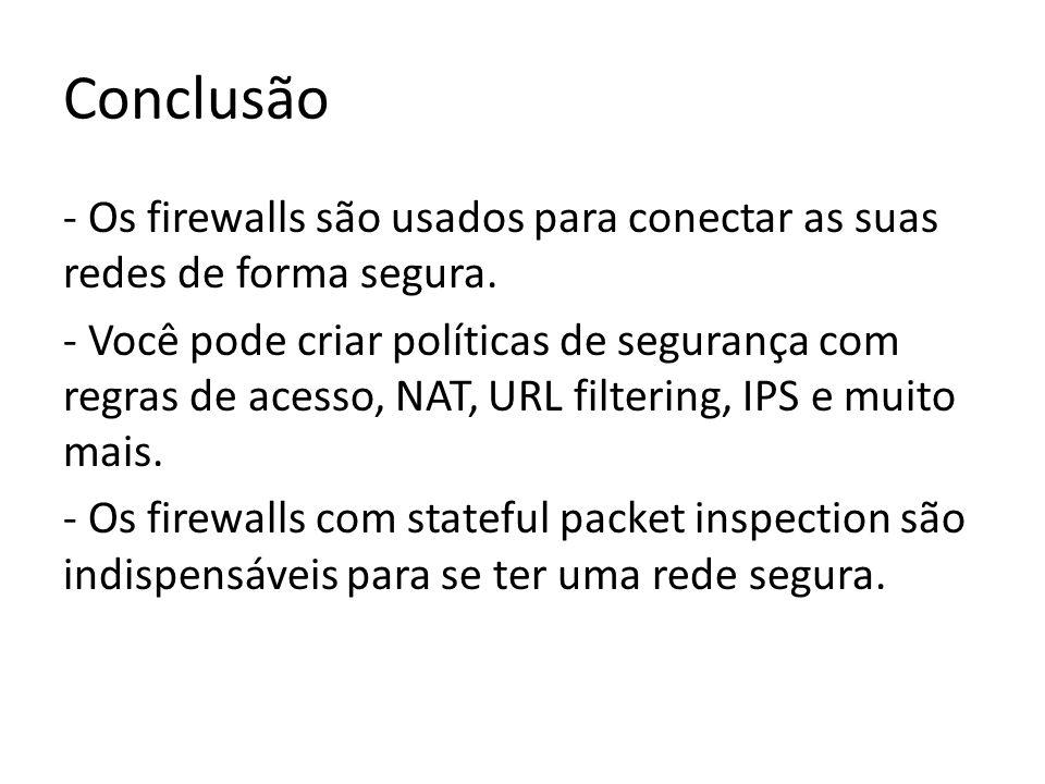 Conclusão - Os firewalls são usados para conectar as suas redes de forma segura.