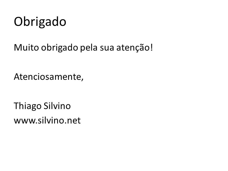 Muito obrigado pela sua atenção! Atenciosamente, Thiago Silvino www.silvino.net Obrigado