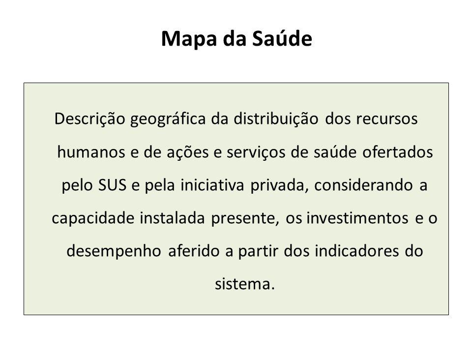 Mapa da Saúde Descrição geográfica da distribuição dos recursos humanos e de ações e serviços de saúde ofertados pelo SUS e pela iniciativa privada, c