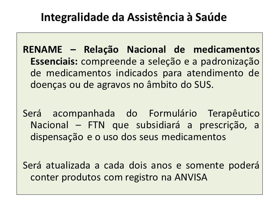 RENAME – Relação Nacional de medicamentos Essenciais: compreende a seleção e a padronização de medicamentos indicados para atendimento de doenças ou d