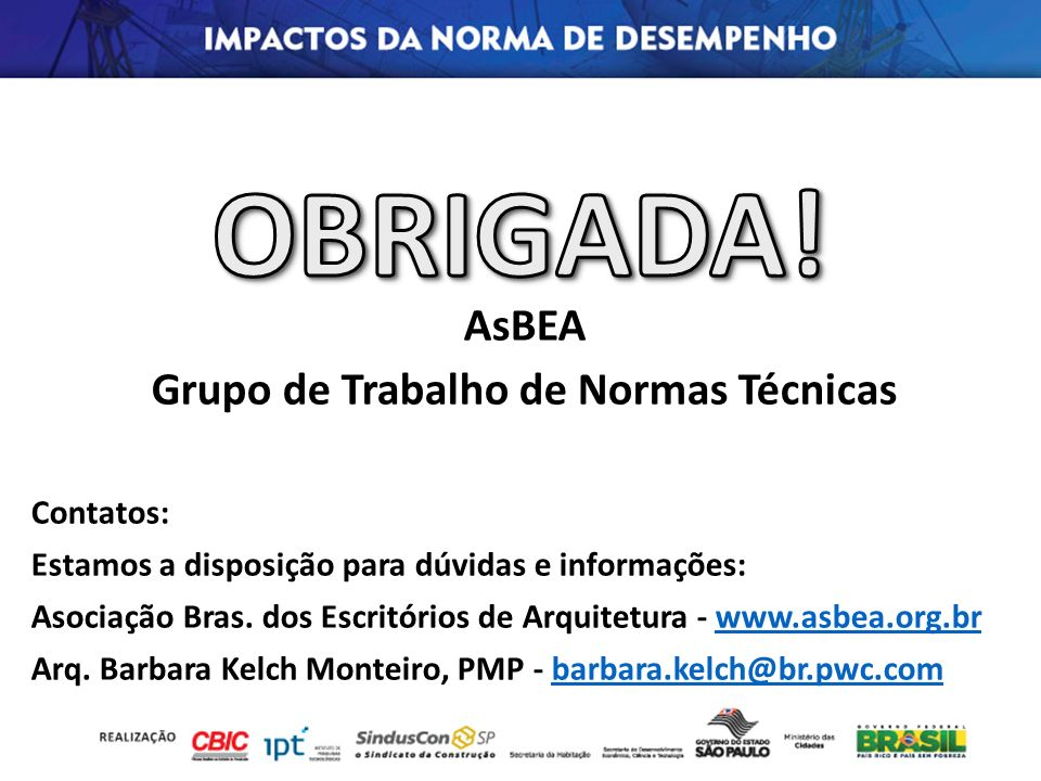 AsBEA Grupo de Trabalho de Normas Técnicas Contatos: Estamos a disposição para dúvidas e informações: Asociação Bras. dos Escritórios de Arquitetura -