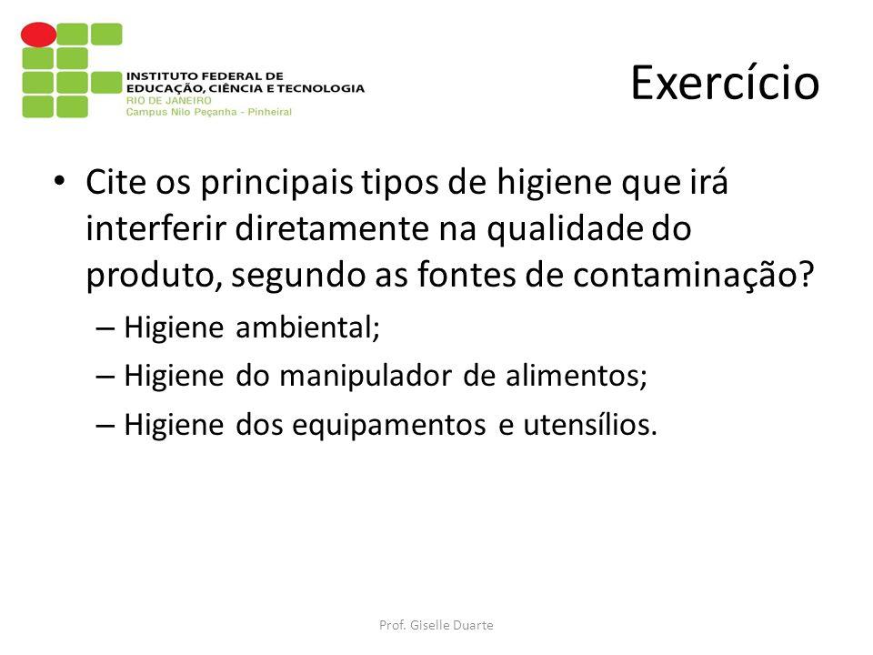 Exercício Cite os principais tipos de higiene que irá interferir diretamente na qualidade do produto, segundo as fontes de contaminação.