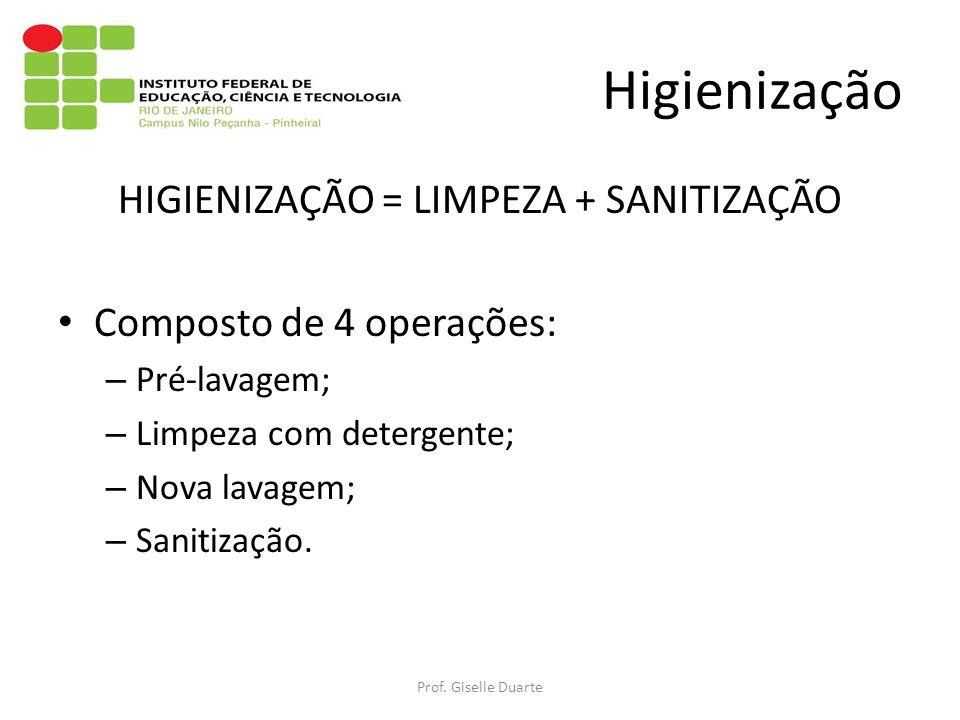 Higienização HIGIENIZAÇÃO = LIMPEZA + SANITIZAÇÃO Composto de 4 operações: – Pré-lavagem; – Limpeza com detergente; – Nova lavagem; – Sanitização.