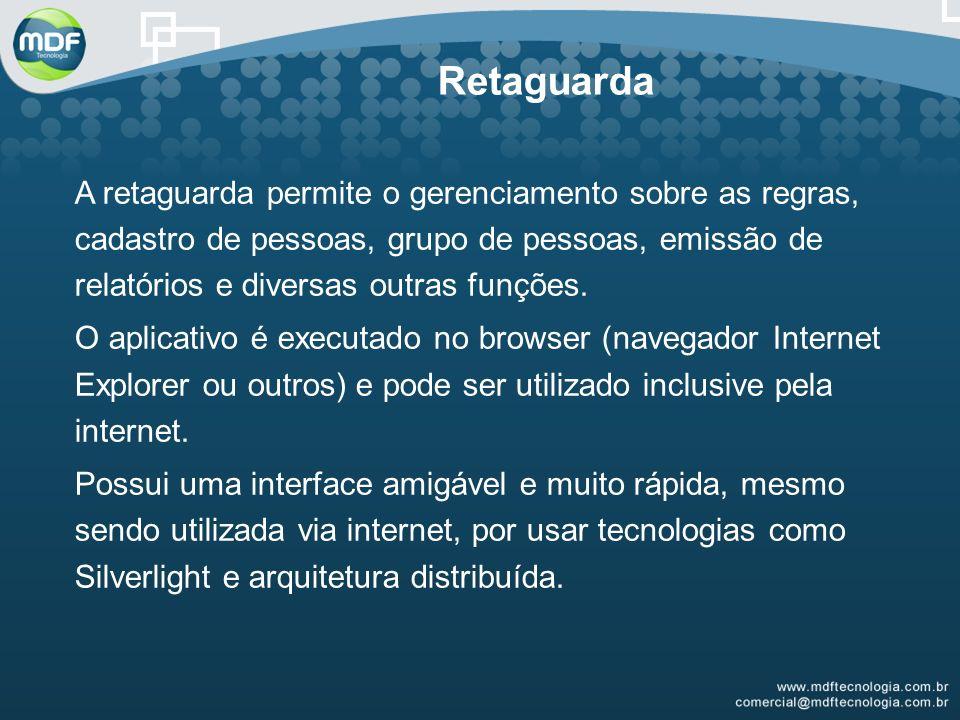 A retaguarda permite o gerenciamento sobre as regras, cadastro de pessoas, grupo de pessoas, emissão de relatórios e diversas outras funções.