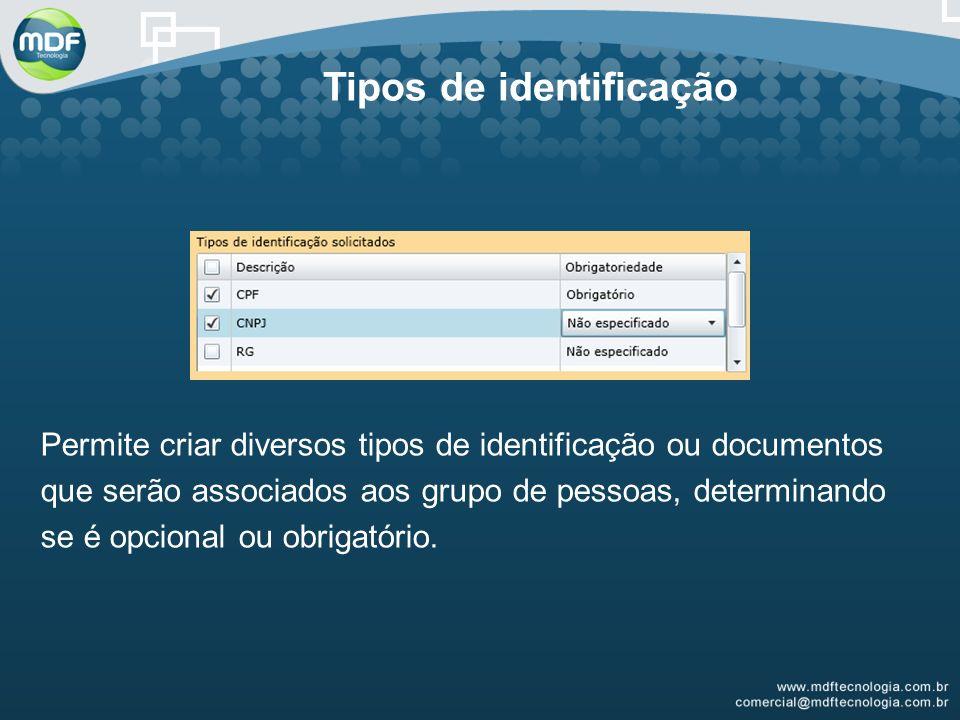 Tipos de identificação Permite criar diversos tipos de identificação ou documentos que serão associados aos grupo de pessoas, determinando se é opcional ou obrigatório.