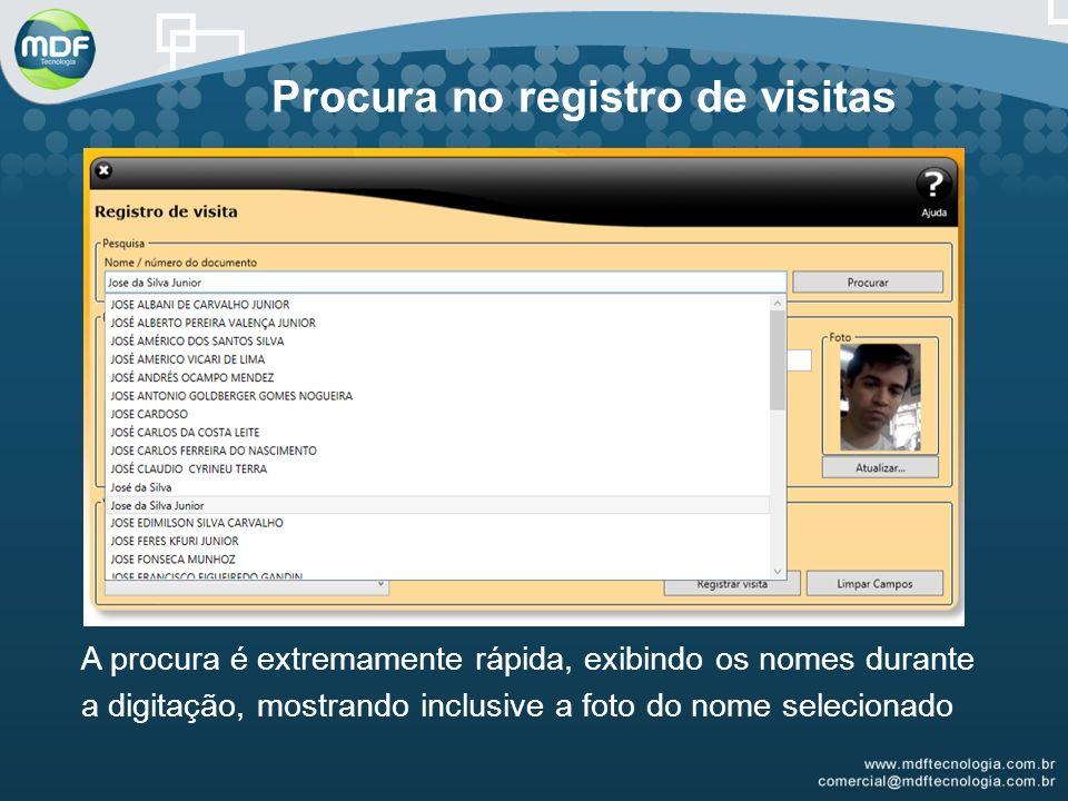 Procura no registro de visitas A procura é extremamente rápida, exibindo os nomes durante a digitação, mostrando inclusive a foto do nome selecionado