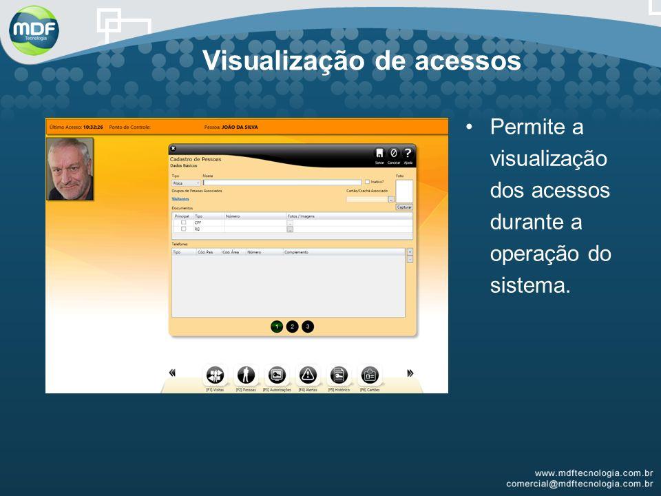 Visualização de acessos Permite a visualização dos acessos durante a operação do sistema.