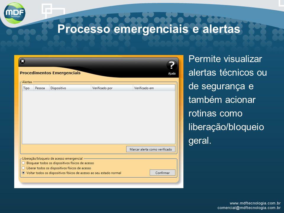 Processo emergenciais e alertas Permite visualizar alertas técnicos ou de segurança e também acionar rotinas como liberação/bloqueio geral.