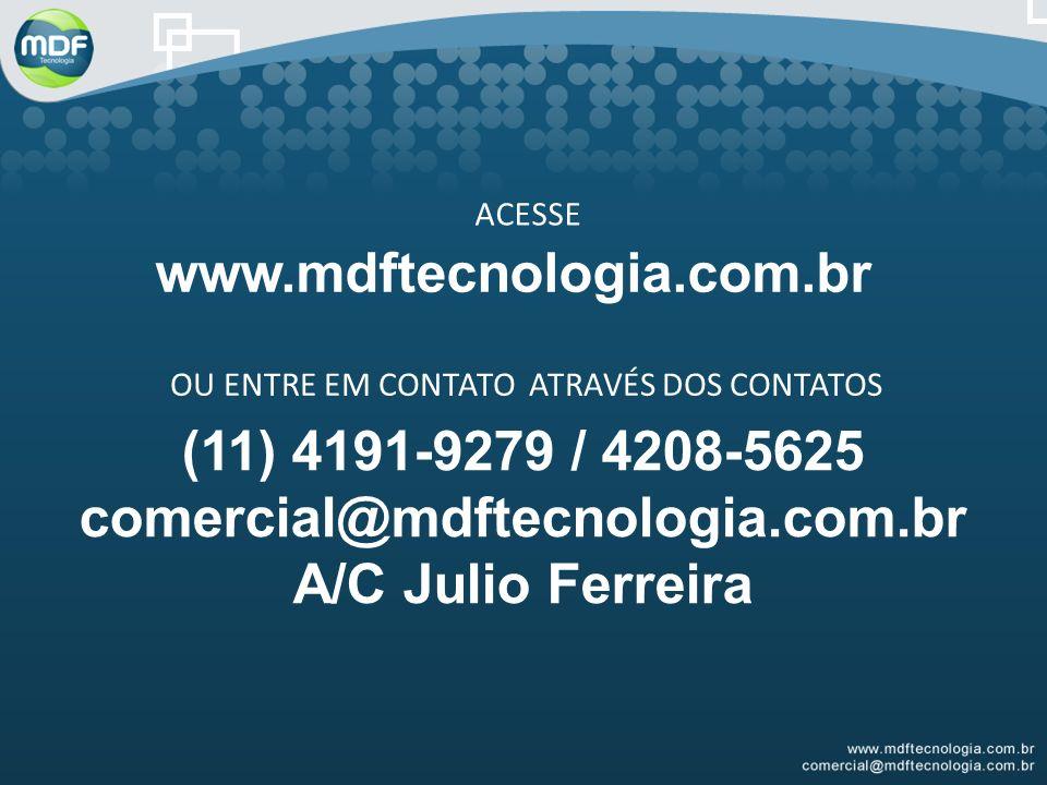 ACESSE www.mdftecnologia.com.br OU ENTRE EM CONTATO ATRAVÉS DOS CONTATOS (11) 4191-9279 / 4208-5625 comercial@mdftecnologia.com.br A/C Julio Ferreira