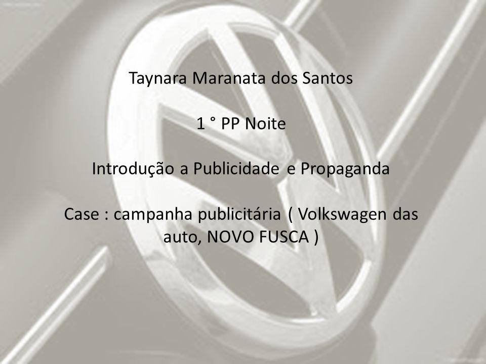 Taynara Maranata dos Santos 1 ° PP Noite Introdução a Publicidade e Propaganda Case : campanha publicitária ( Volkswagen das auto, NOVO FUSCA )