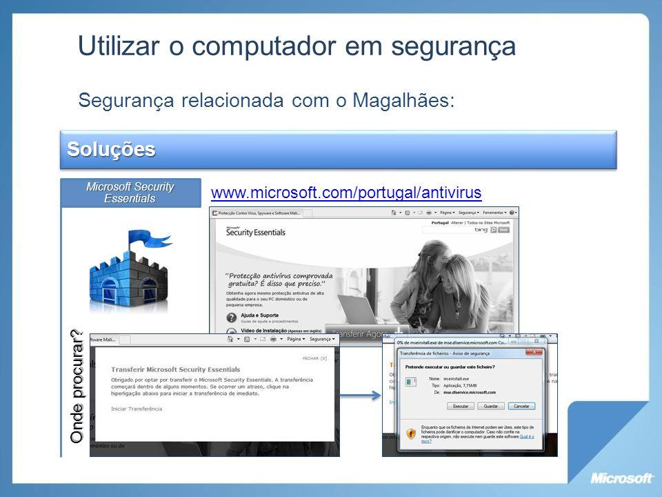 Utilizar o computador em segurança Segurança relacionada com o Magalhães: Soluções Microsoft Security Essentials Windows UpdateFirewall; www.microsoft