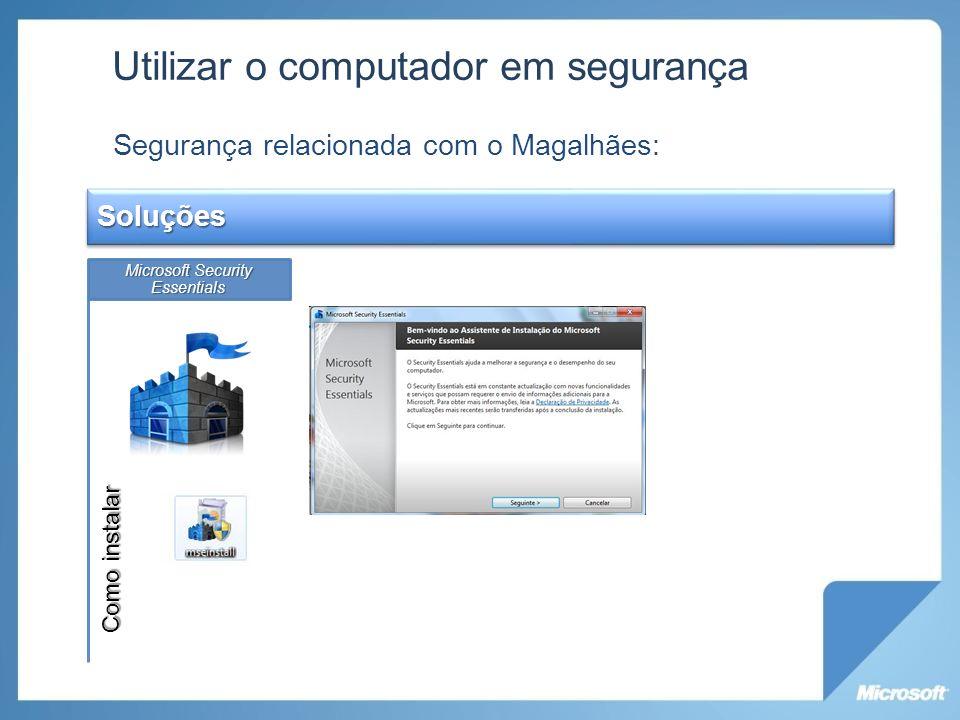 Utilizar o computador em segurança Segurança relacionada com o Magalhães: Soluções Microsoft Security Essentials Windows UpdateFirewall; Como instalar