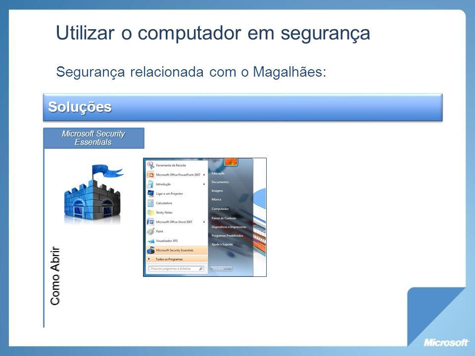 Utilizar o computador em segurança Segurança relacionada com o Magalhães: Soluções Microsoft Security Essentials Windows UpdateFirewall; Como Abrir