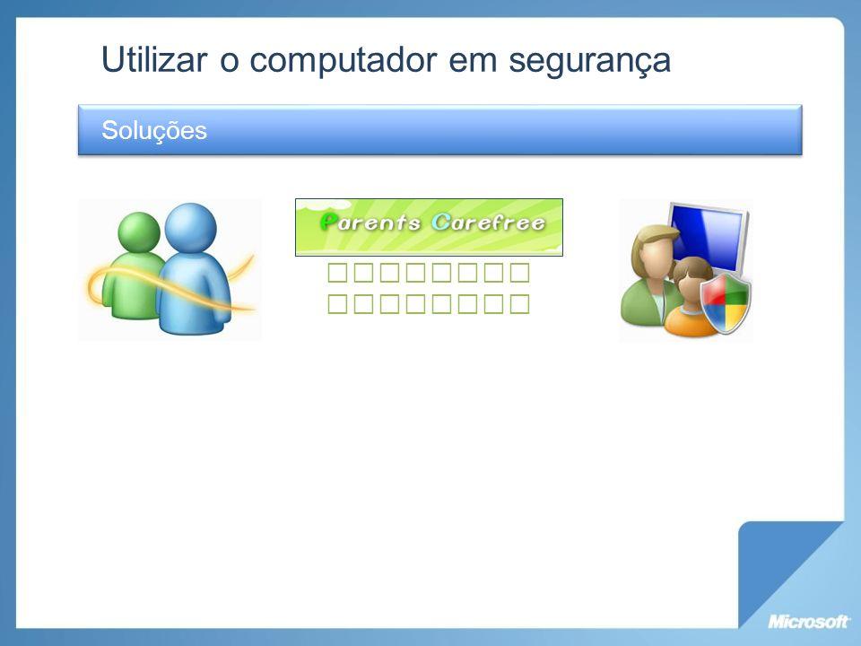 Utilizar o computador em segurança Soluções Controlo Parental