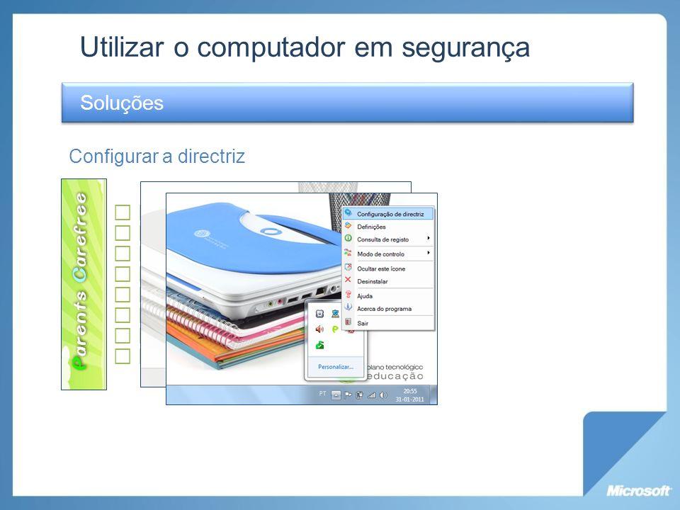 Utilizar o computador em segurança Soluções Controlo Parental Configurar a directriz