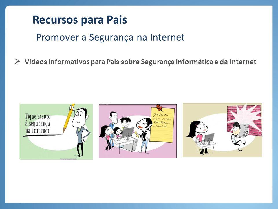 Recursos para Pais Vídeos informativos para Pais sobre Segurança Informática e da Internet Promover a Segurança na Internet
