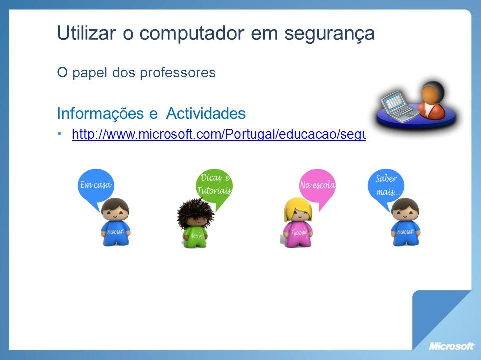 Utilizar o computador em segurança O papel dos professores Informações e Actividades http://www.microsoft.com/Portugal/educacao/seguranca