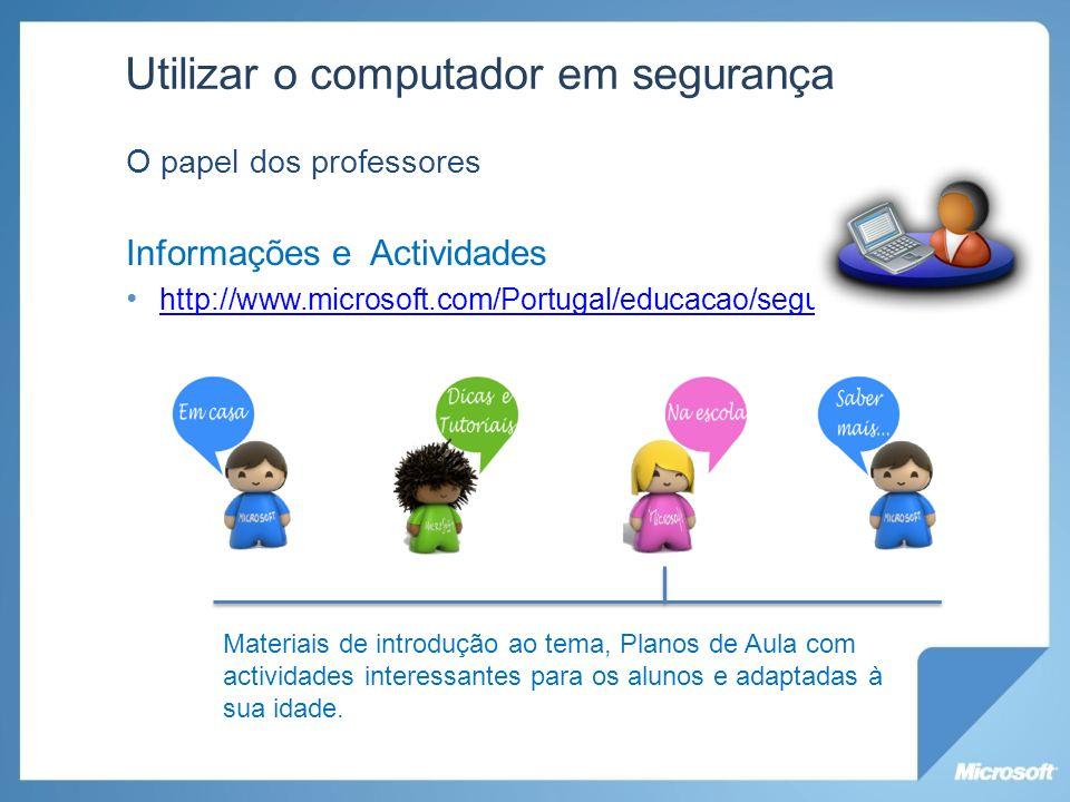 Utilizar o computador em segurança O papel dos professores Informações e Actividades http://www.microsoft.com/Portugal/educacao/seguranca Materiais de