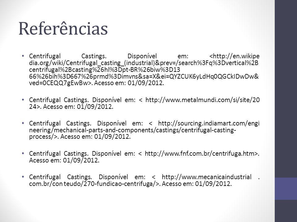 Referências Centrifugal Castings. Disponível em:. Acesso em: 01/09/2012.
