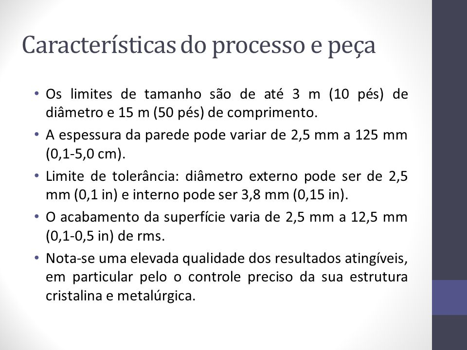 Características do processo e peça Os limites de tamanho são de até 3 m (10 pés) de diâmetro e 15 m (50 pés) de comprimento. A espessura da parede pod