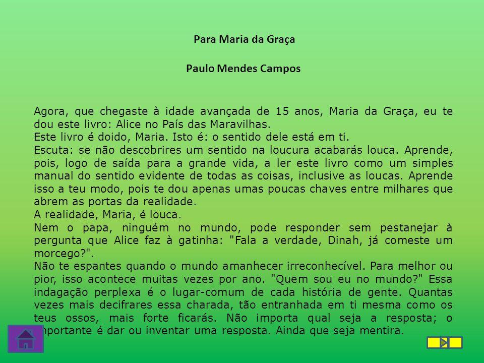 Para Maria da Graça Paulo Mendes Campos Agora, que chegaste à idade avançada de 15 anos, Maria da Graça, eu te dou este livro: Alice no País das Maravilhas.