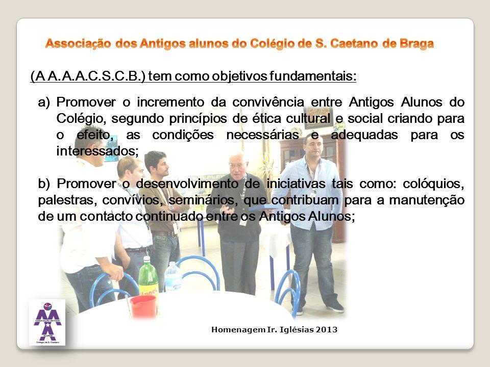 (A A.A.A.C.S.C.B.) tem como objetivos fundamentais: a)Promover o incremento da convivência entre Antigos Alunos do Colégio, segundo princípios de étic
