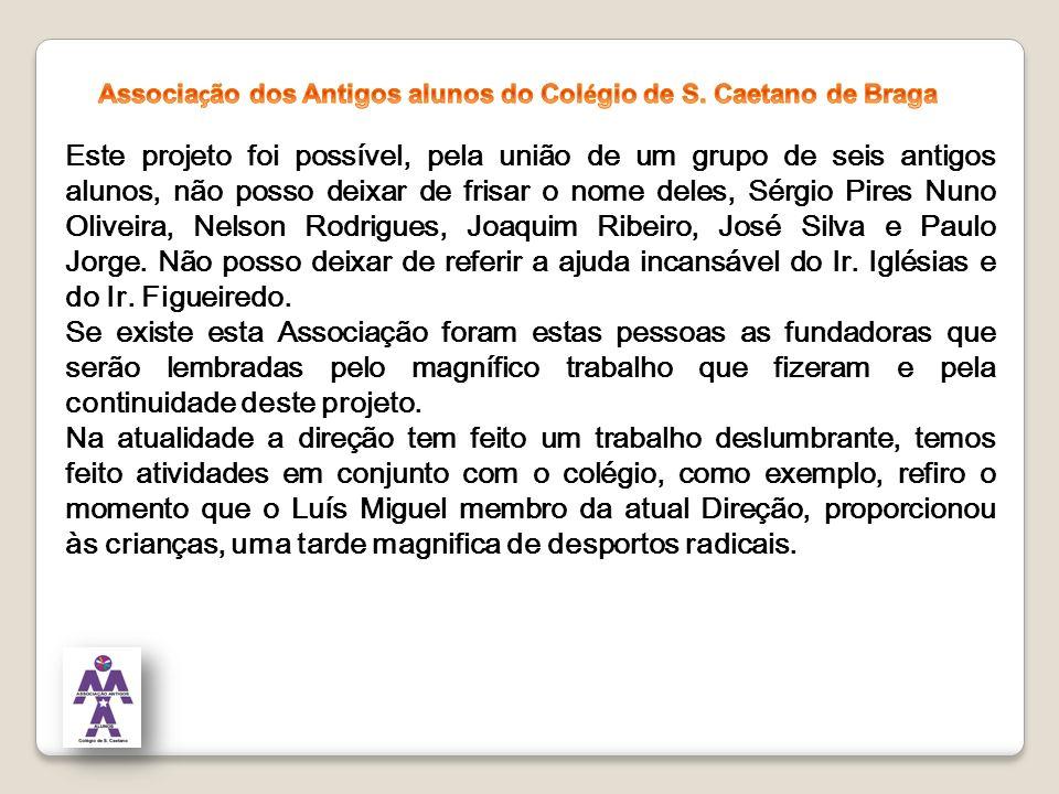 Este projeto foi possível, pela união de um grupo de seis antigos alunos, não posso deixar de frisar o nome deles, Sérgio Pires Nuno Oliveira, Nelson