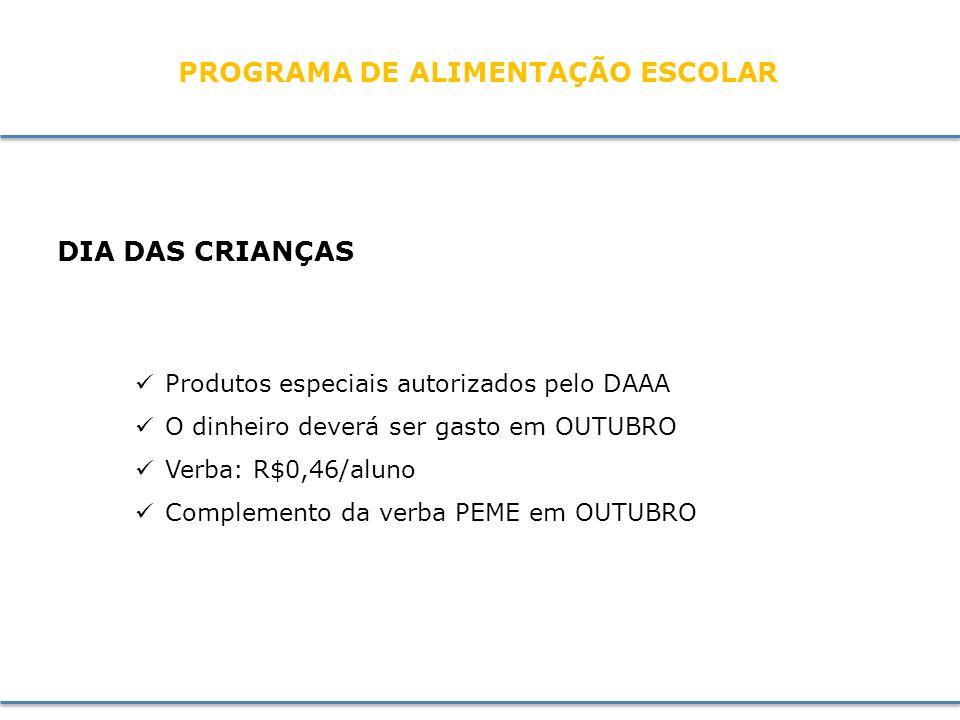 DIA DAS CRIANÇAS Produtos especiais autorizados pelo DAAA O dinheiro deverá ser gasto em OUTUBRO Verba: R$0,46/aluno Complemento da verba PEME em OUTUBRO