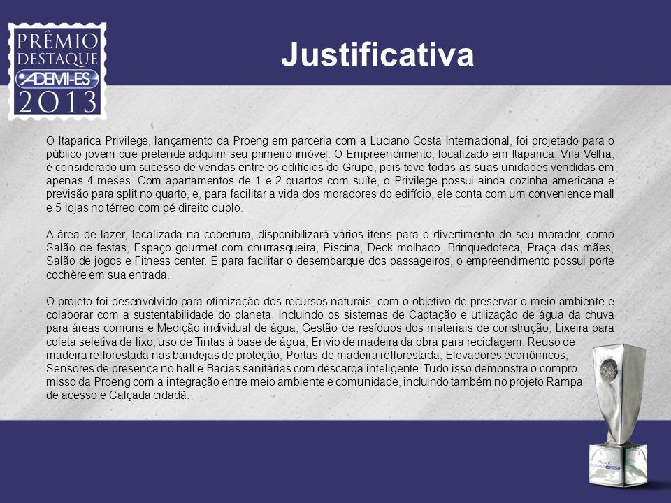 Justificativa O Itaparica Privilege possui uma excelente localização, em uma região que está em plena expansão em Vila Velha, a Praia de Itaparica.