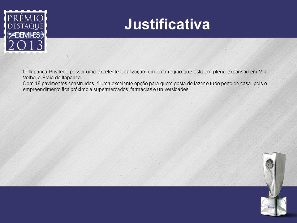 Justificativa O Itaparica Privilege possui uma excelente localização, em uma região que está em plena expansão em Vila Velha, a Praia de Itaparica. Co