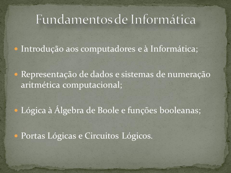 Introdução aos computadores e à Informática; Representação de dados e sistemas de numeração aritmética computacional; Lógica à Álgebra de Boole e funç