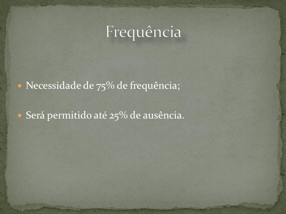 Necessidade de 75% de frequência; Será permitido até 25% de ausência.