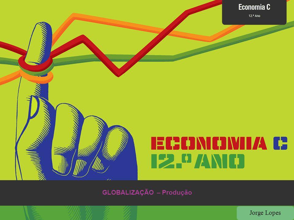 Jorge Lopes Recordar O papel das Empresas Transnacionais (ETN) na globalização da economia; Produtos globais; Deslocalização e Deslocação das empresas Globalização da produção