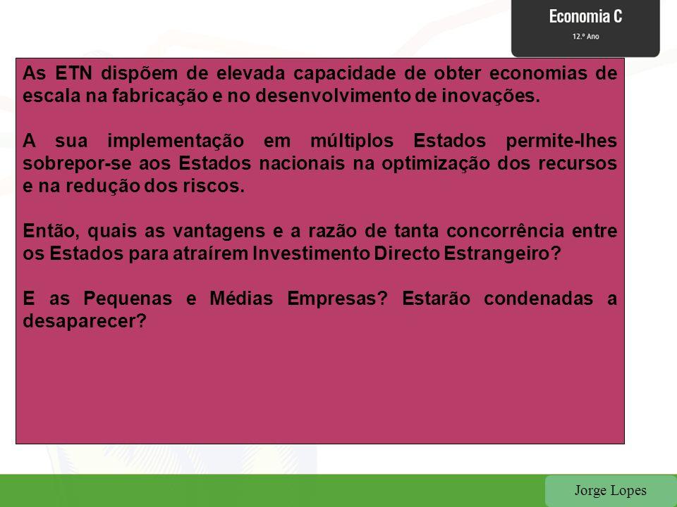 Jorge Lopes As ETN dispõem de elevada capacidade de obter economias de escala na fabricação e no desenvolvimento de inovações. A sua implementação em