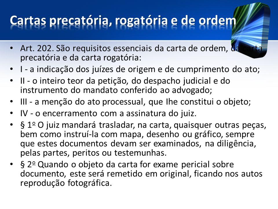 Art. 202. São requisitos essenciais da carta de ordem, da carta precatória e da carta rogatória: I - a indicação dos juízes de origem e de cumprimento