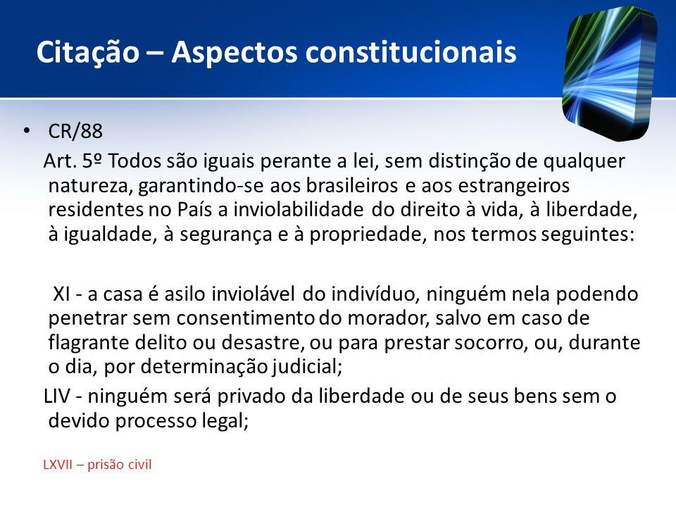 Citação – Aspectos constitucionais CR/88 Art. 5º Todos são iguais perante a lei, sem distinção de qualquer natureza, garantindo-se aos brasileiros e a