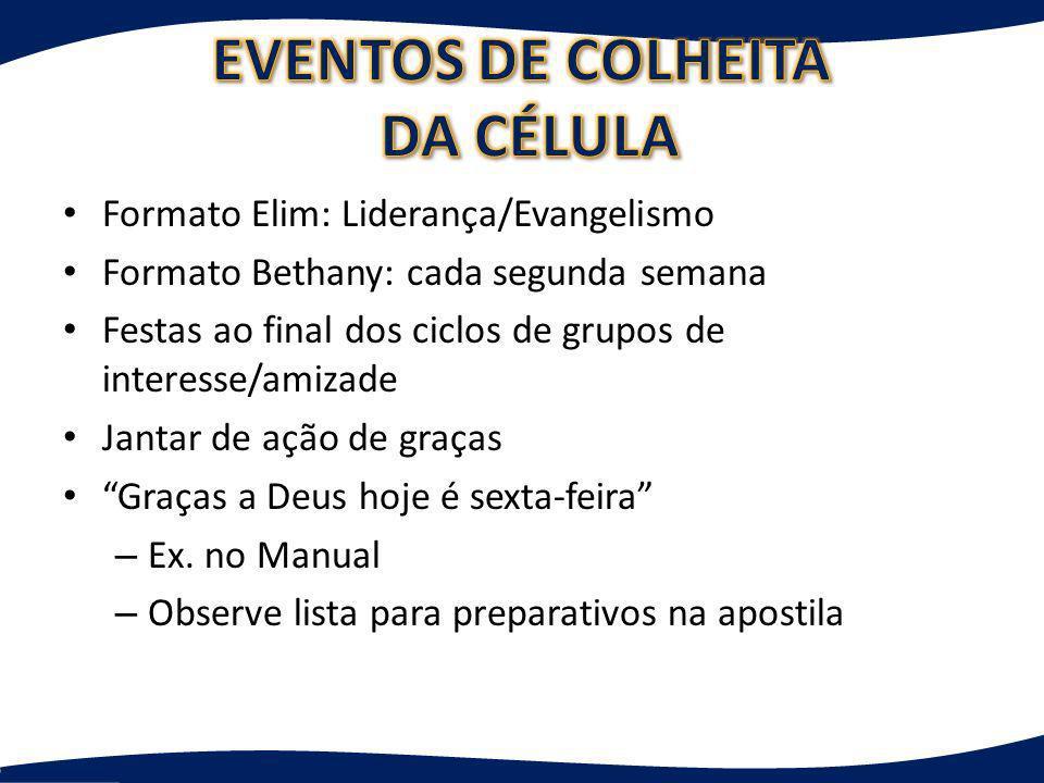 Formato Elim: Liderança/Evangelismo Formato Bethany: cada segunda semana Festas ao final dos ciclos de grupos de interesse/amizade Jantar de ação de g
