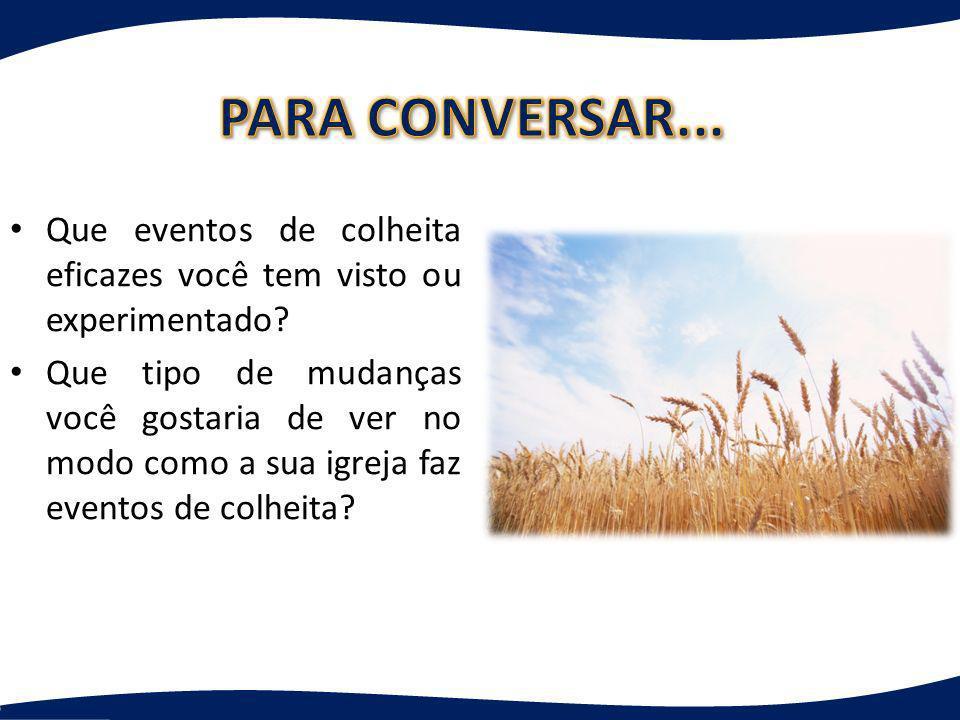Que eventos de colheita eficazes você tem visto ou experimentado? Que tipo de mudanças você gostaria de ver no modo como a sua igreja faz eventos de c