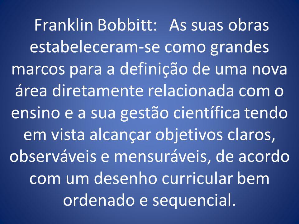 Franklin Bobbitt: As suas obras estabeleceram-se como grandes marcos para a definição de uma nova área diretamente relacionada com o ensino e a sua ge