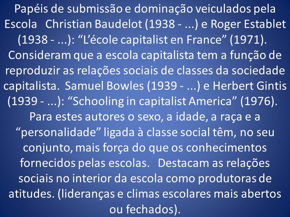 Papéis de submissão e dominação veiculados pela Escola Christian Baudelot (1938 -...) e Roger Establet (1938 -...): Lécole capitalist en France (1971)
