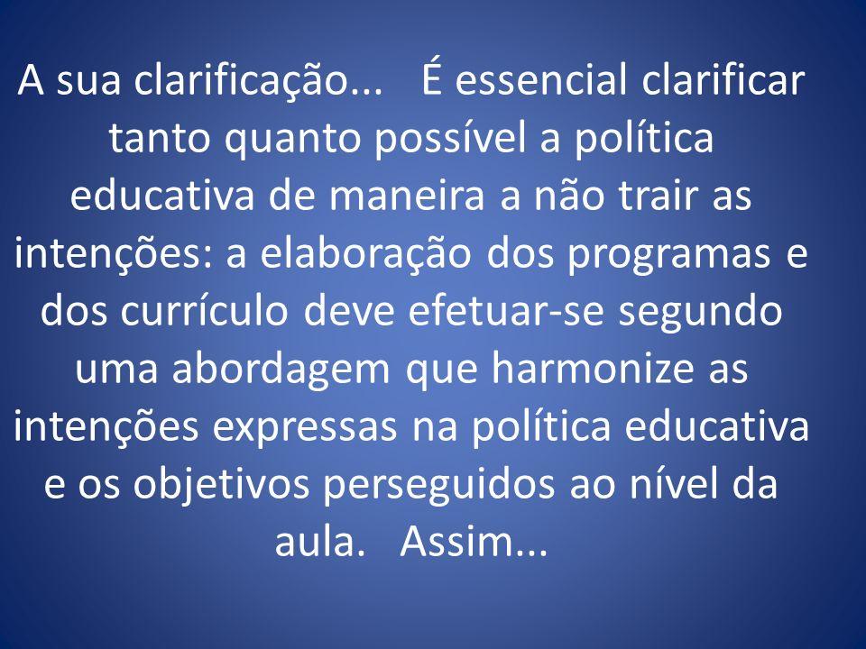 A sua clarificação... É essencial clarificar tanto quanto possível a política educativa de maneira a não trair as intenções: a elaboração dos programa