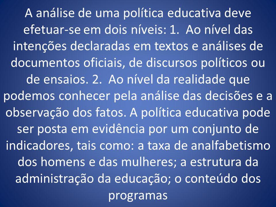 A análise de uma política educativa deve efetuar-se em dois níveis: 1. Ao nível das intenções declaradas em textos e análises de documentos oficiais,