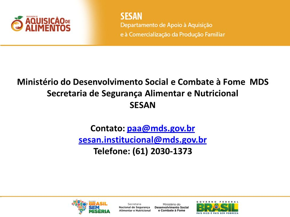 População Atendida Ministério do Desenvolvimento Social e Combate à Fome MDS Secretaria de Segurança Alimentar e Nutricional SESAN Contato: paa@mds.gov.brpaa@mds.gov.br sesan.institucional@mds.gov.br Telefone: (61) 2030-1373