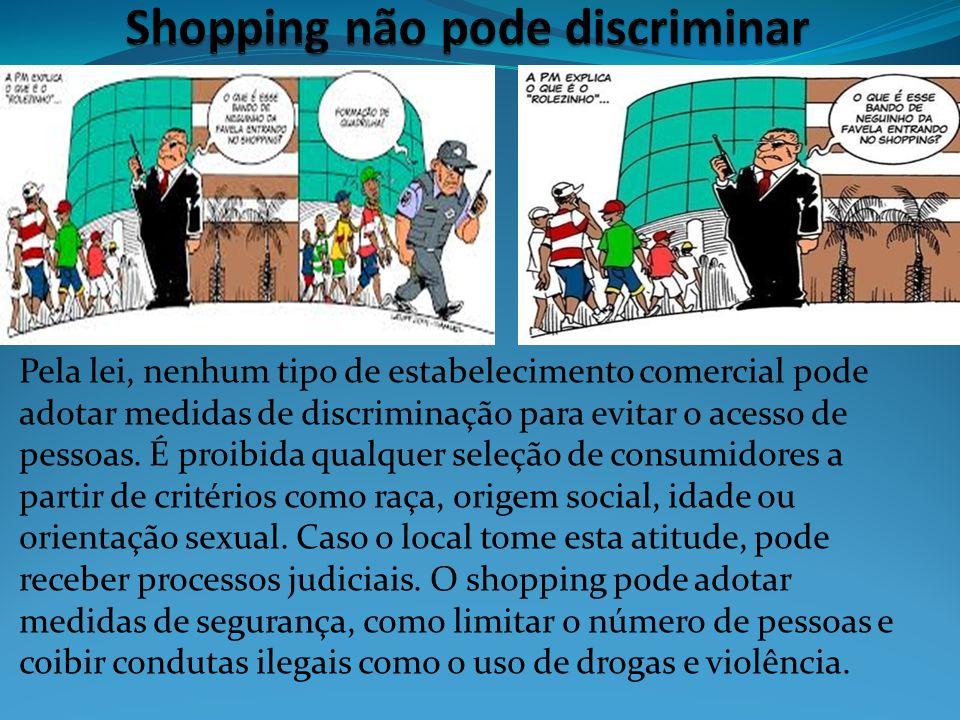 Pela lei, nenhum tipo de estabelecimento comercial pode adotar medidas de discriminação para evitar o acesso de pessoas. É proibida qualquer seleção d