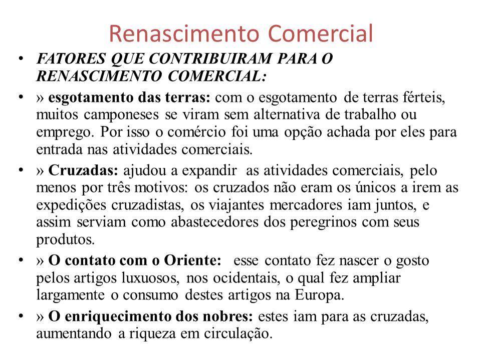 Renascimento Comercial FATORES QUE CONTRIBUIRAM PARA O RENASCIMENTO COMERCIAL: » esgotamento das terras: com o esgotamento de terras férteis, muitos c
