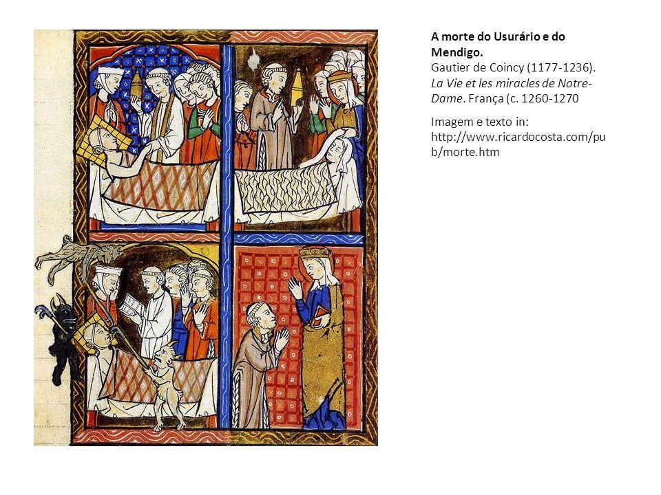 A morte do Usurário e do Mendigo. Gautier de Coincy (1177-1236). La Vie et les miracles de Notre- Dame. França (c. 1260-1270 Imagem e texto in: http:/