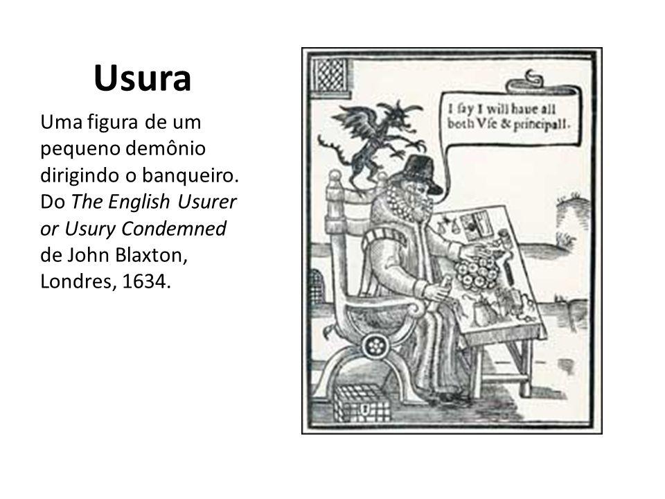 Usura Uma figura de um pequeno demônio dirigindo o banqueiro. Do The English Usurer or Usury Condemned de John Blaxton, Londres, 1634.