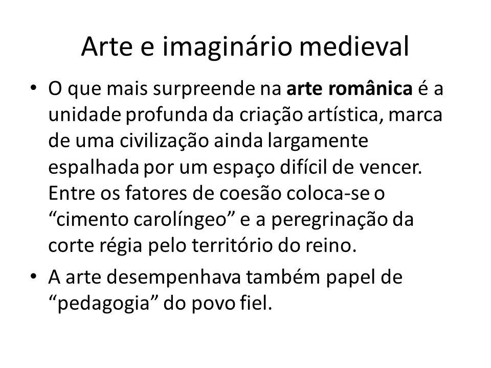 Arte e imaginário medieval O que mais surpreende na arte românica é a unidade profunda da criação artística, marca de uma civilização ainda largamente