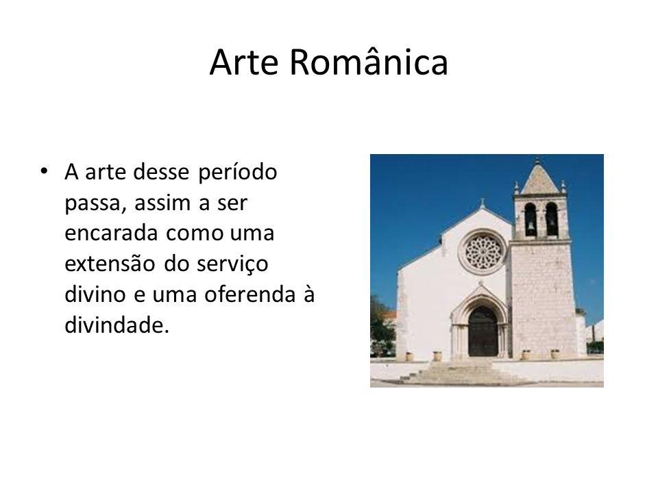Arte Românica A arte desse período passa, assim a ser encarada como uma extensão do serviço divino e uma oferenda à divindade.