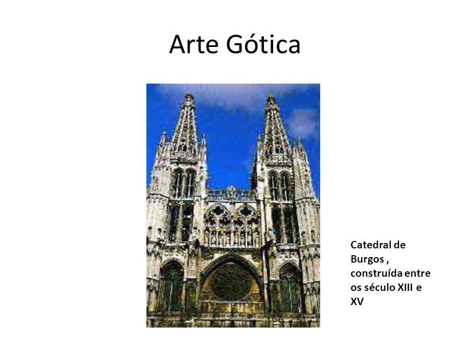 Arte Gótica Catedral de Burgos, construída entre os século XIII e XV